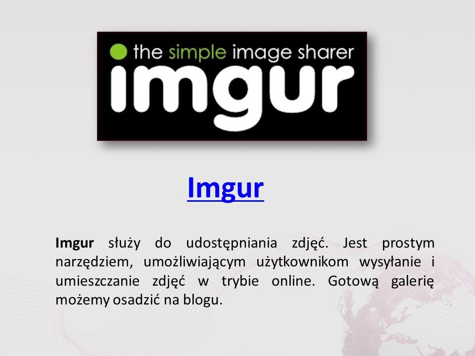 Imgur Imgur służy do udostępniania zdjęć.