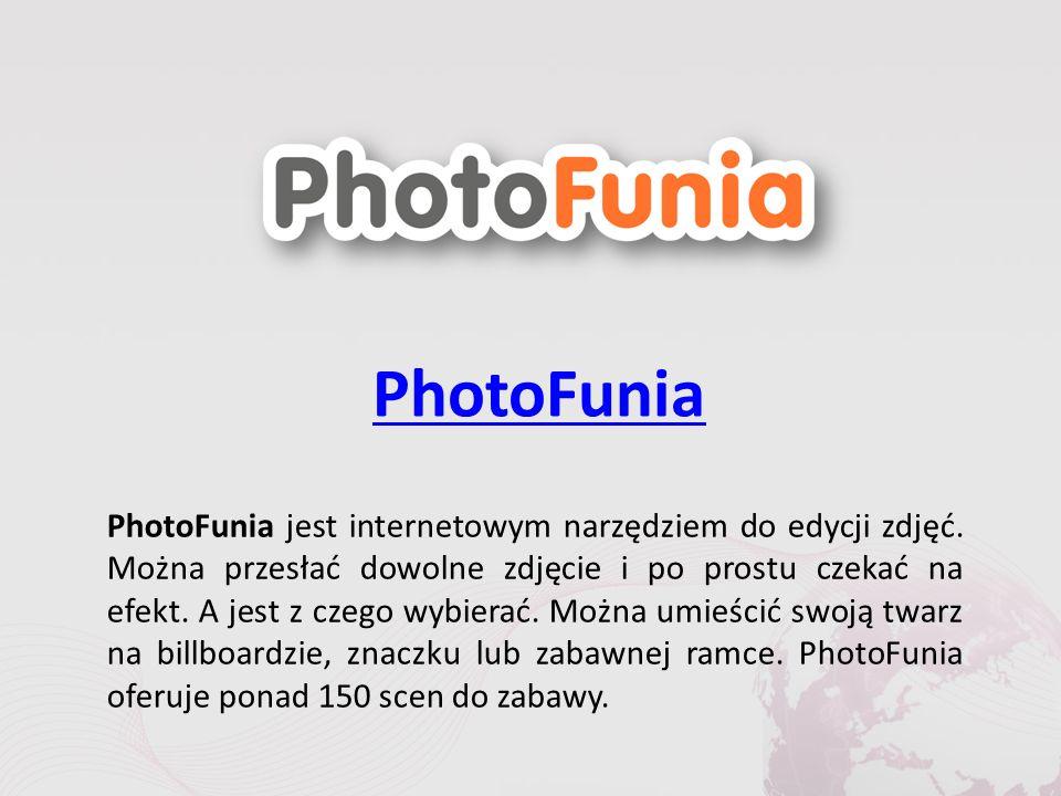 PhotoFunia PhotoFunia jest internetowym narzędziem do edycji zdjęć.