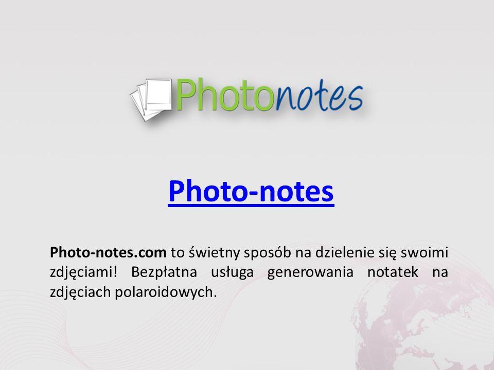 Photo-notes Photo-notes.com to świetny sposób na dzielenie się swoimi zdjęciami.