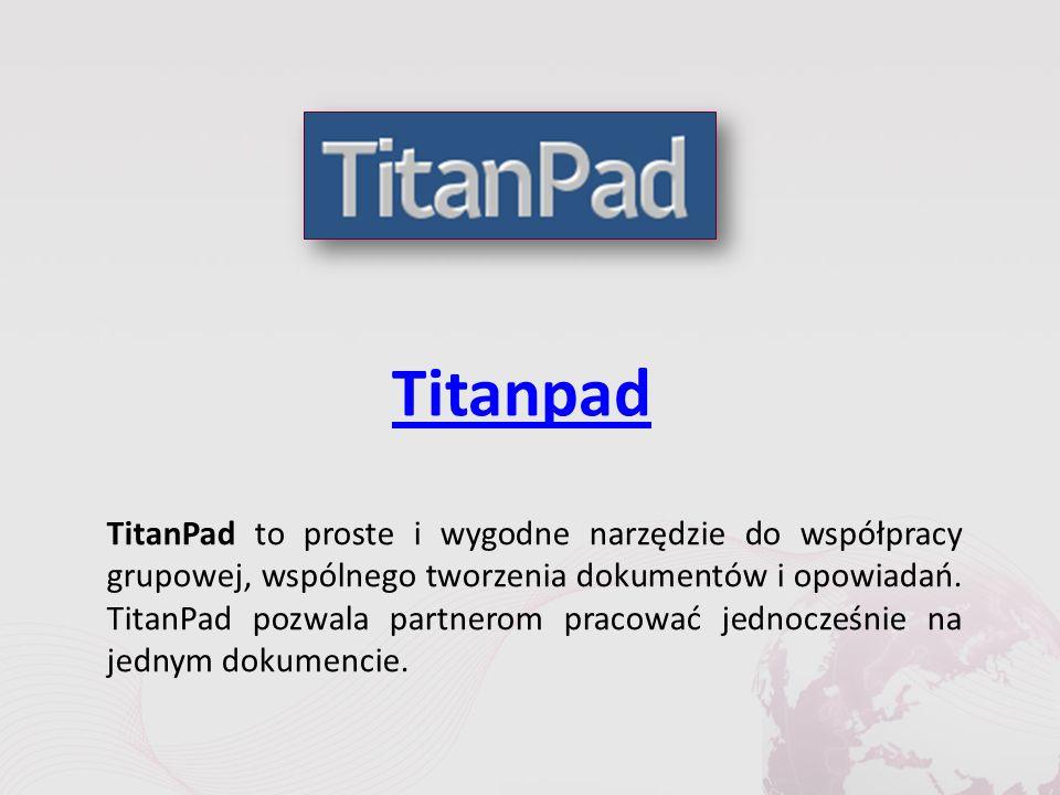 Titanpad TitanPad to proste i wygodne narzędzie do współpracy grupowej, wspólnego tworzenia dokumentów i opowiadań.