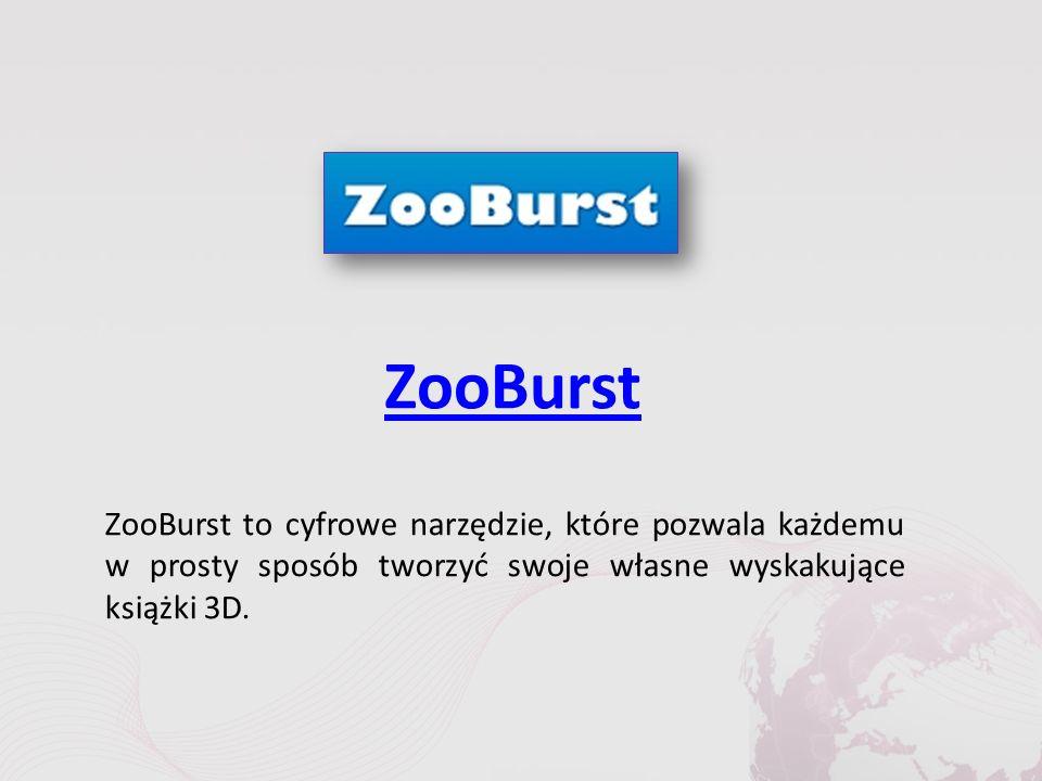 ZooBurst ZooBurst to cyfrowe narzędzie, które pozwala każdemu w prosty sposób tworzyć swoje własne wyskakujące książki 3D.
