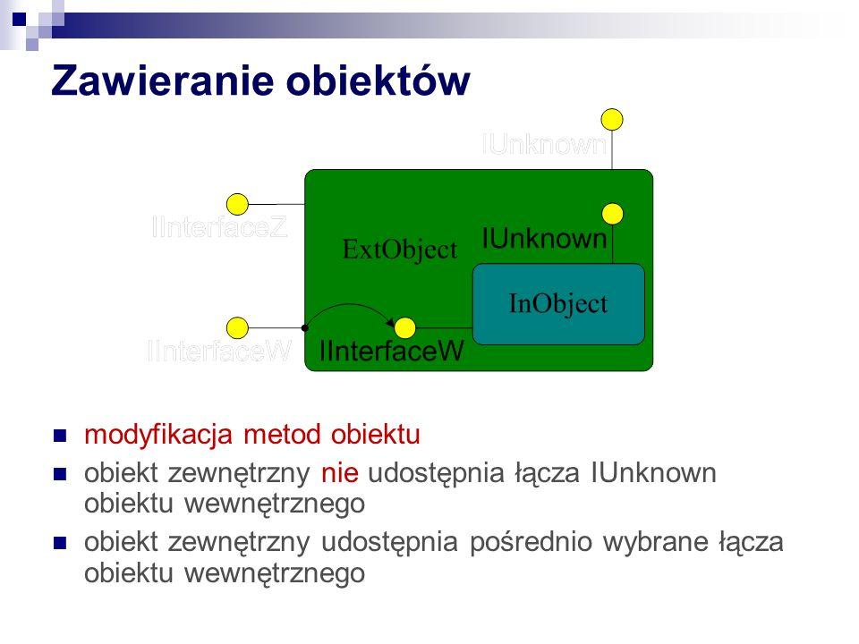 Zawieranie obiektów modyfikacja metod obiektu obiekt zewnętrzny nie udostępnia łącza IUnknown obiektu wewnętrznego obiekt zewnętrzny udostępnia pośrednio wybrane łącza obiektu wewnętrznego