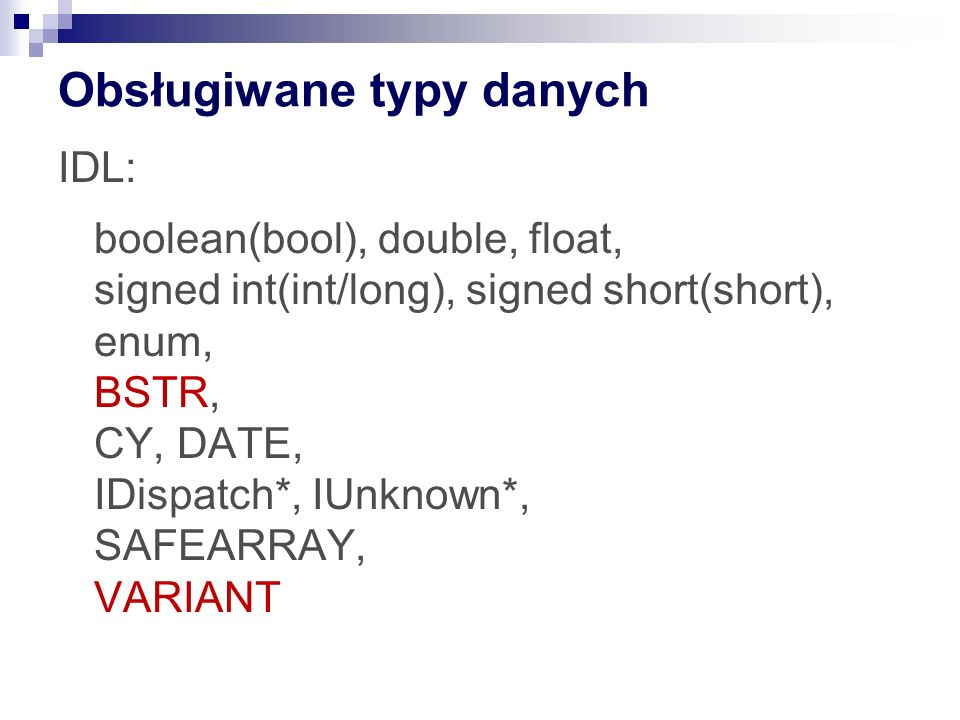 Obsługiwane typy danych IDL: boolean(bool), double, float, signed int(int/long), signed short(short), enum, BSTR, CY, DATE, IDispatch*, IUnknown*, SAFEARRAY, VARIANT