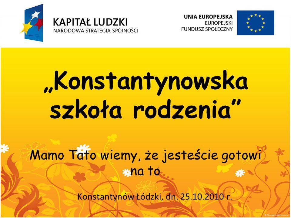 """""""Konstantynowska szkoła rodzenia"""" Mamo Tato wiemy, że jesteście gotowi na to Konstantynów Łódzki, dn. 25.10.2010 r."""