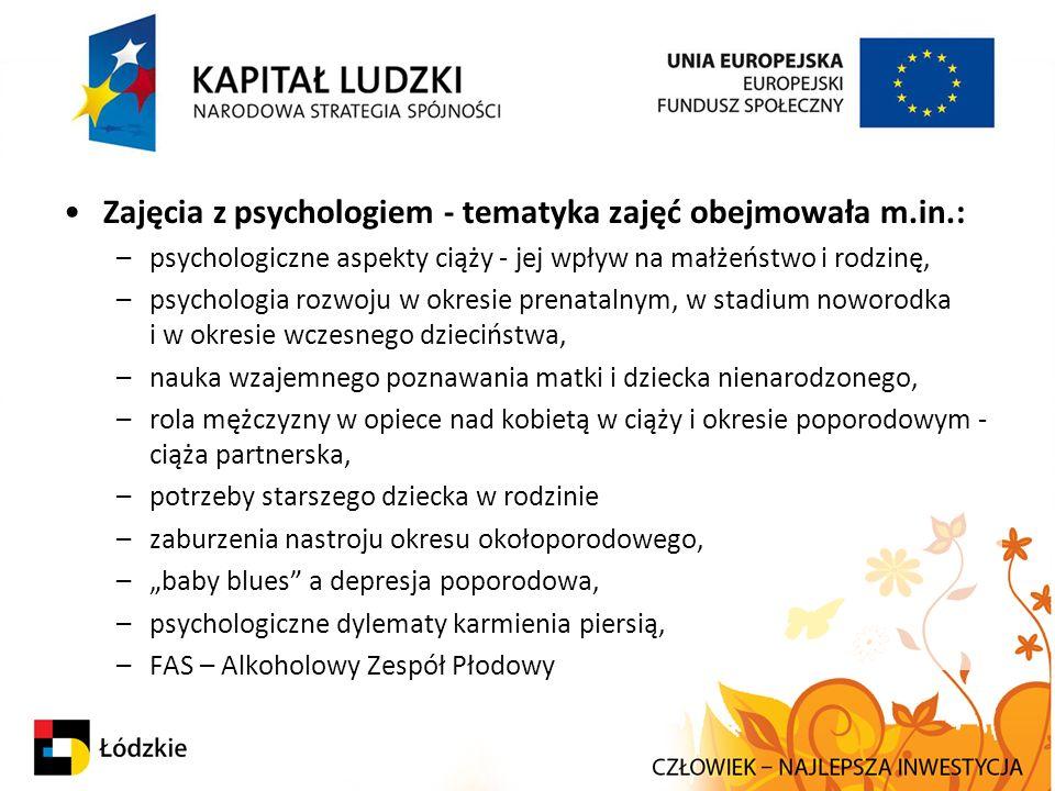 Zajęcia z psychologiem - tematyka zajęć obejmowała m.in.: –psychologiczne aspekty ciąży - jej wpływ na małżeństwo i rodzinę, –psychologia rozwoju w ok