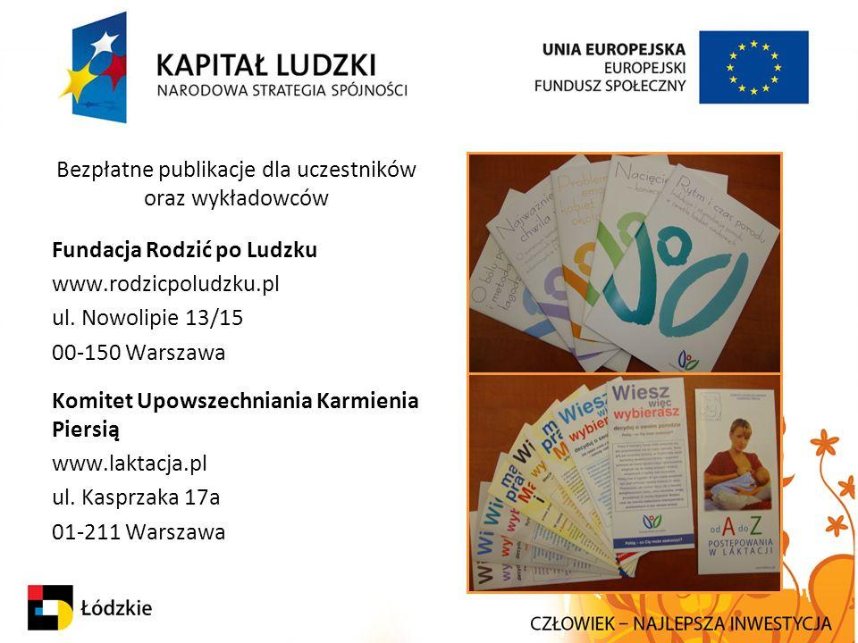 Bezpłatne publikacje dla uczestników oraz wykładowców Fundacja Rodzić po Ludzku www.rodzicpoludzku.pl ul. Nowolipie 13/15 00-150 Warszawa Komitet Upow