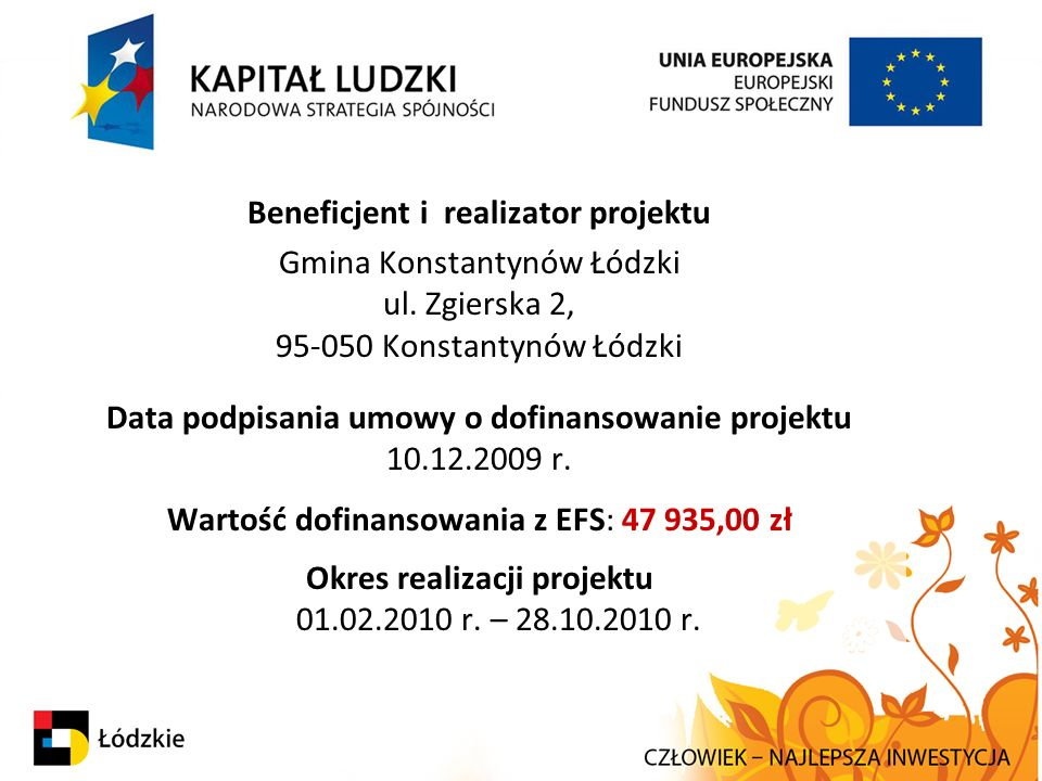 Beneficjent i realizator projektu Gmina Konstantynów Łódzki ul. Zgierska 2, 95-050 Konstantynów Łódzki Data podpisania umowy o dofinansowanie projektu