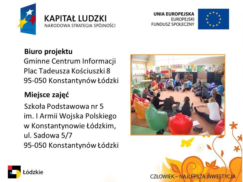 Biuro projektu Gminne Centrum Informacji Plac Tadeusza Kościuszki 8 95-050 Konstantynów Łódzki Miejsce zajęć Szkoła Podstawowa nr 5 im.