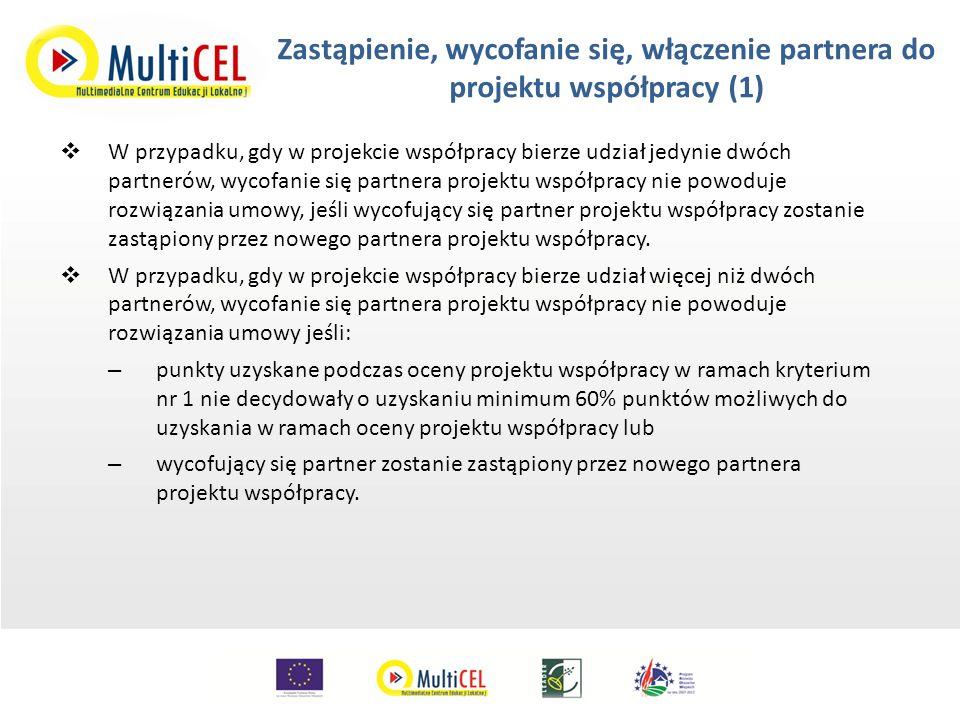 Zastąpienie, wycofanie się, włączenie partnera do projektu współpracy (1)  W przypadku, gdy w projekcie współpracy bierze udział jedynie dwóch partnerów, wycofanie się partnera projektu współpracy nie powoduje rozwiązania umowy, jeśli wycofujący się partner projektu współpracy zostanie zastąpiony przez nowego partnera projektu współpracy.