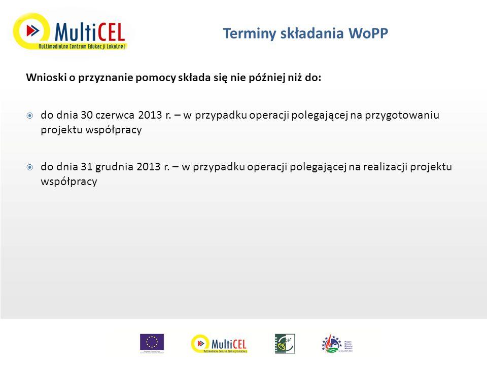 Terminy składania WoPP Wnioski o przyznanie pomocy składa się nie później niż do:  do dnia 30 czerwca 2013 r.