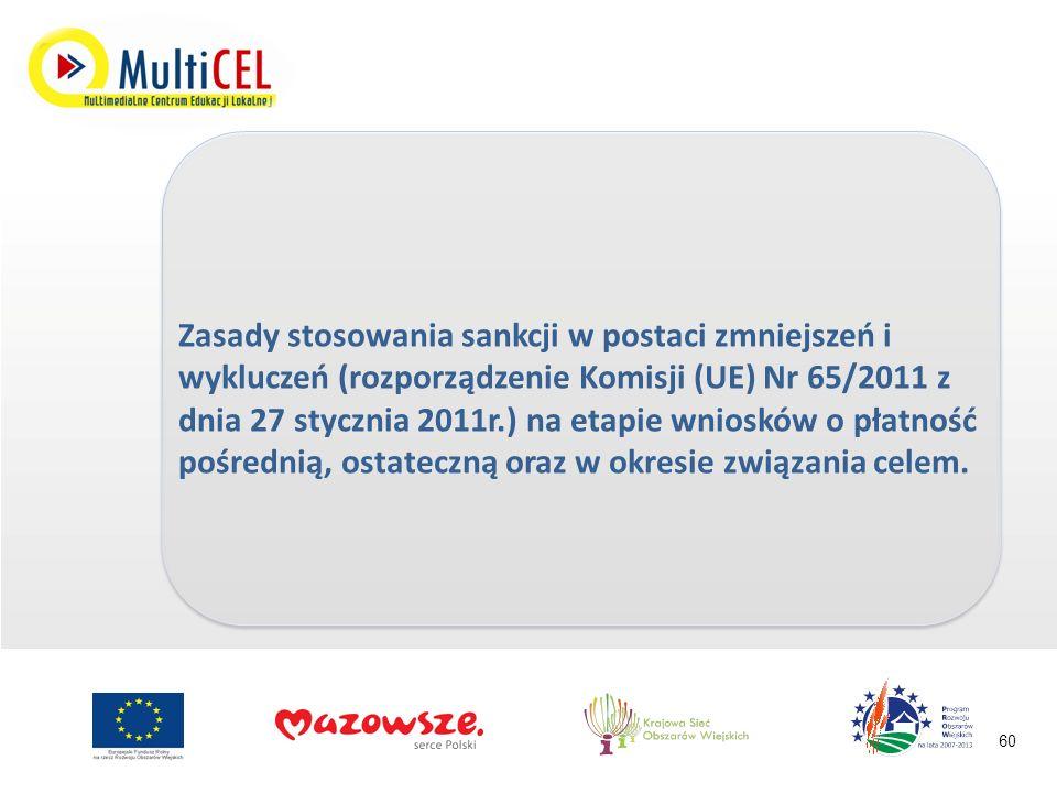 Zasady stosowania sankcji w postaci zmniejszeń i wykluczeń (rozporządzenie Komisji (UE) Nr 65/2011 z dnia 27 stycznia 2011r.) na etapie wniosków o płatność pośrednią, ostateczną oraz w okresie związania celem.