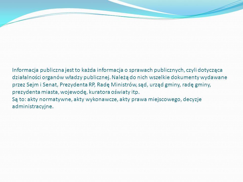 Informacja publiczna jest to każda informacja o sprawach publicznych, czyli dotycząca działalności organów władzy publicznej.