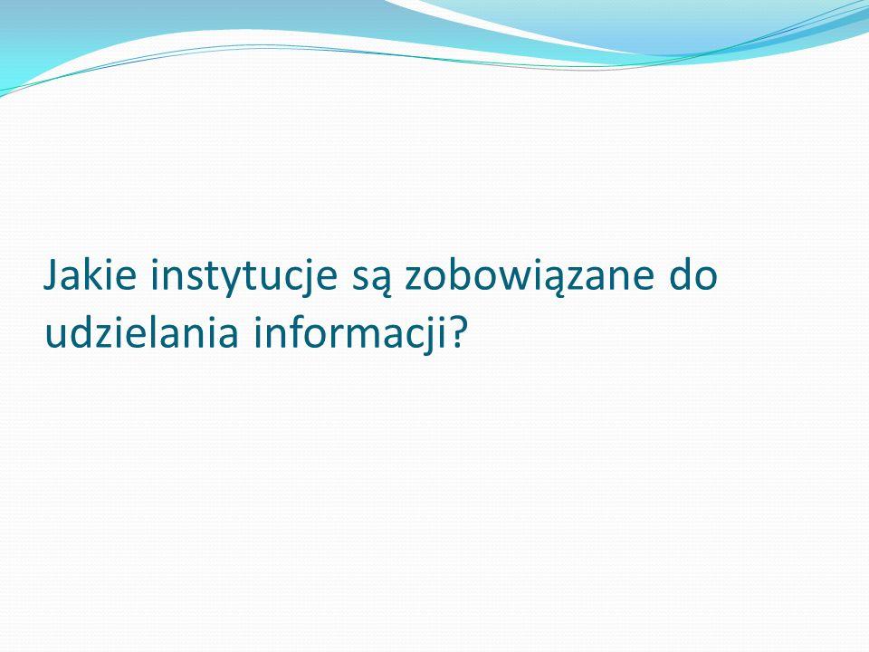 Jakie instytucje są zobowiązane do udzielania informacji?
