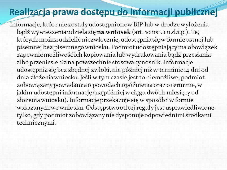 Realizacja prawa dostępu do informacji publicznej Informacje, które nie zostały udostępnione w BIP lub w drodze wyłożenia bądź wywieszenia udziela się na wniosek (art.