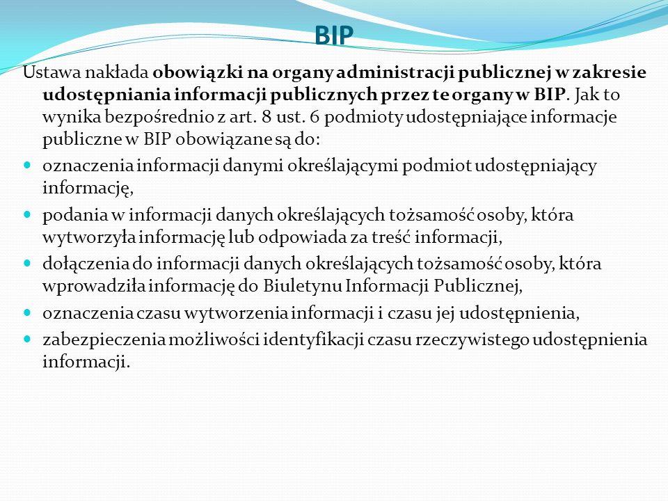 BIP Ustawa nakłada obowiązki na organy administracji publicznej w zakresie udostępniania informacji publicznych przez te organy w BIP.