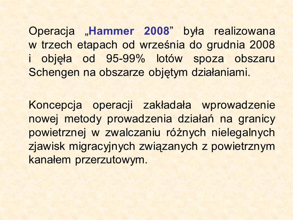 """Operacja """"Hammer 2008 była realizowana w trzech etapach od września do grudnia 2008 i objęła od 95-99% lotów spoza obszaru Schengen na obszarze objętym działaniami."""