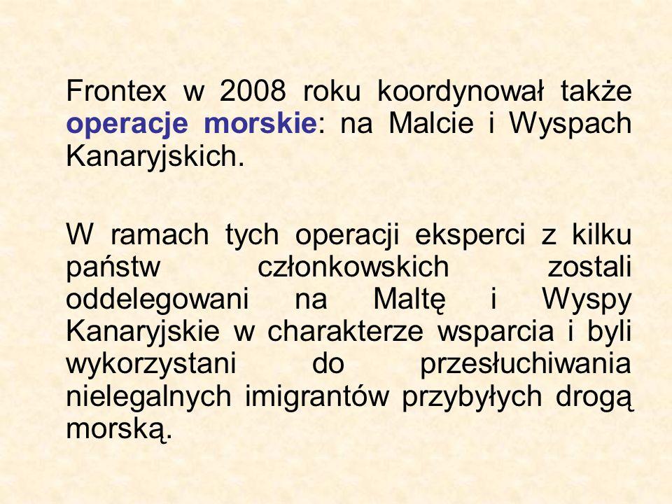 Frontex w 2008 roku koordynował także operacje morskie: na Malcie i Wyspach Kanaryjskich. W ramach tych operacji eksperci z kilku państw członkowskich