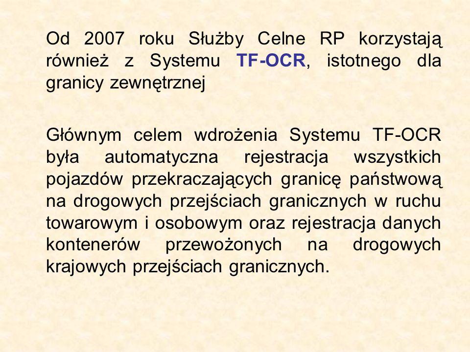 Od 2007 roku Służby Celne RP korzystają również z Systemu TF-OCR, istotnego dla granicy zewnętrznej Głównym celem wdrożenia Systemu TF-OCR była automatyczna rejestracja wszystkich pojazdów przekraczających granicę państwową na drogowych przejściach granicznych w ruchu towarowym i osobowym oraz rejestracja danych kontenerów przewożonych na drogowych krajowych przejściach granicznych.