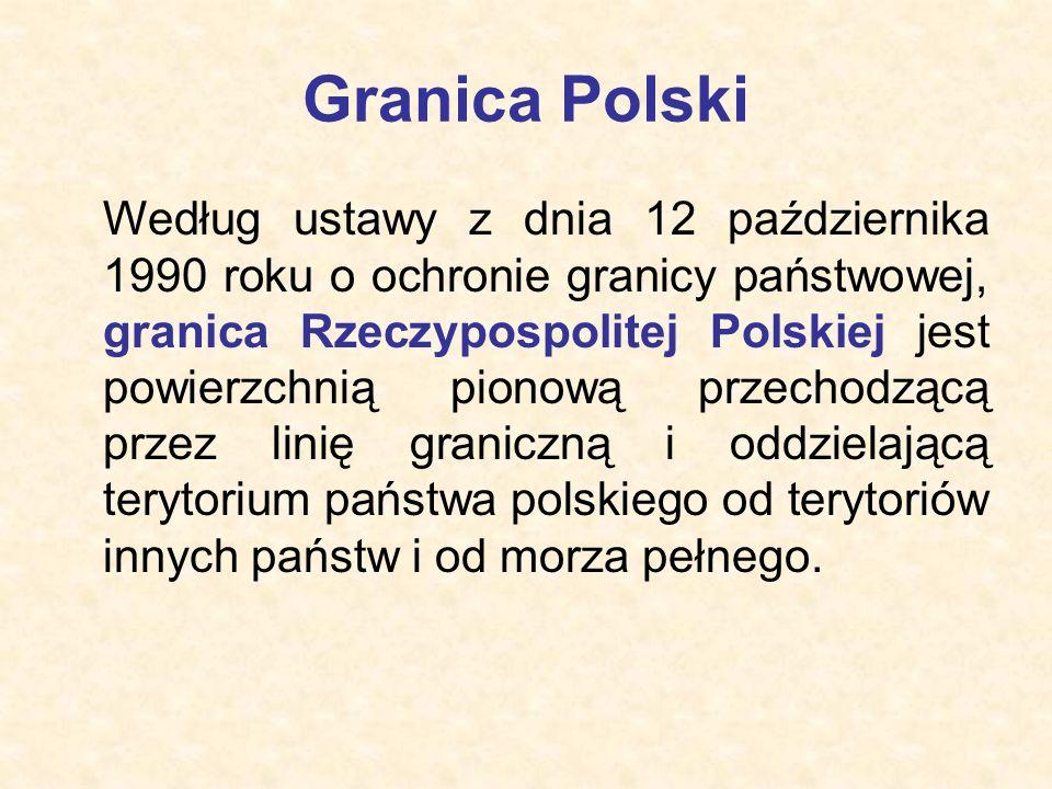 Granica Polski Według ustawy z dnia 12 października 1990 roku o ochronie granicy państwowej, granica Rzeczypospolitej Polskiej jest powierzchnią piono