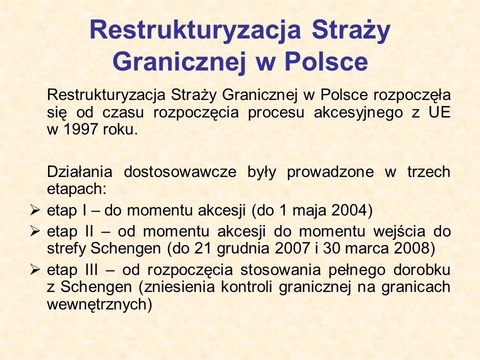 Restrukturyzacja Straży Granicznej w Polsce Restrukturyzacja Straży Granicznej w Polsce rozpoczęła się od czasu rozpoczęcia procesu akcesyjnego z UE w