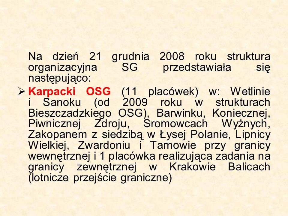 Na dzień 21 grudnia 2008 roku struktura organizacyjna SG przedstawiała się następująco:  Karpacki OSG (11 placówek) w: Wetlinie i Sanoku (od 2009 roku w strukturach Bieszczadzkiego OSG), Barwinku, Koniecznej, Piwnicznej Zdroju, Sromowcach Wyżnych, Zakopanem z siedzibą w Łysej Polanie, Lipnicy Wielkiej, Zwardoniu i Tarnowie przy granicy wewnętrznej i 1 placówka realizująca zadania na granicy zewnętrznej w Krakowie Balicach (lotnicze przejście graniczne)