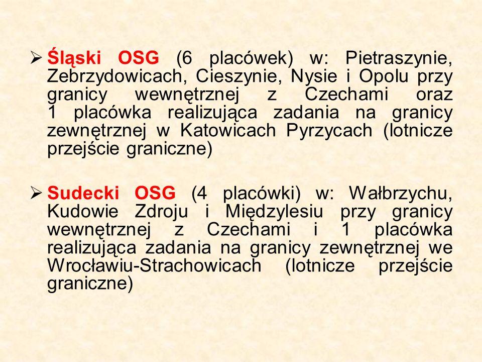  Śląski OSG (6 placówek) w: Pietraszynie, Zebrzydowicach, Cieszynie, Nysie i Opolu przy granicy wewnętrznej z Czechami oraz 1 placówka realizująca zadania na granicy zewnętrznej w Katowicach Pyrzycach (lotnicze przejście graniczne)  Sudecki OSG (4 placówki) w: Wałbrzychu, Kudowie Zdroju i Międzylesiu przy granicy wewnętrznej z Czechami i 1 placówka realizująca zadania na granicy zewnętrznej we Wrocławiu-Strachowicach (lotnicze przejście graniczne)