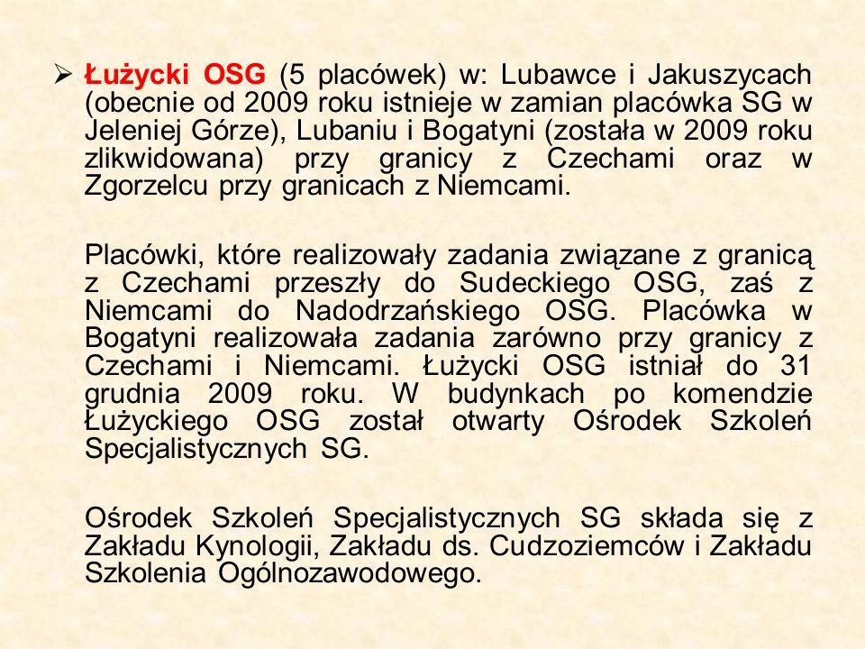 Łużycki OSG (5 placówek) w: Lubawce i Jakuszycach (obecnie od 2009 roku istnieje w zamian placówka SG w Jeleniej Górze), Lubaniu i Bogatyni (została