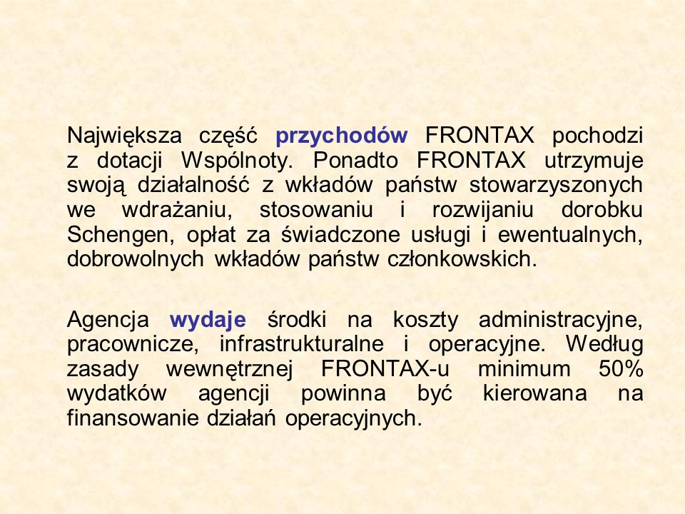 Największa część przychodów FRONTAX pochodzi z dotacji Wspólnoty. Ponadto FRONTAX utrzymuje swoją działalność z wkładów państw stowarzyszonych we wdra