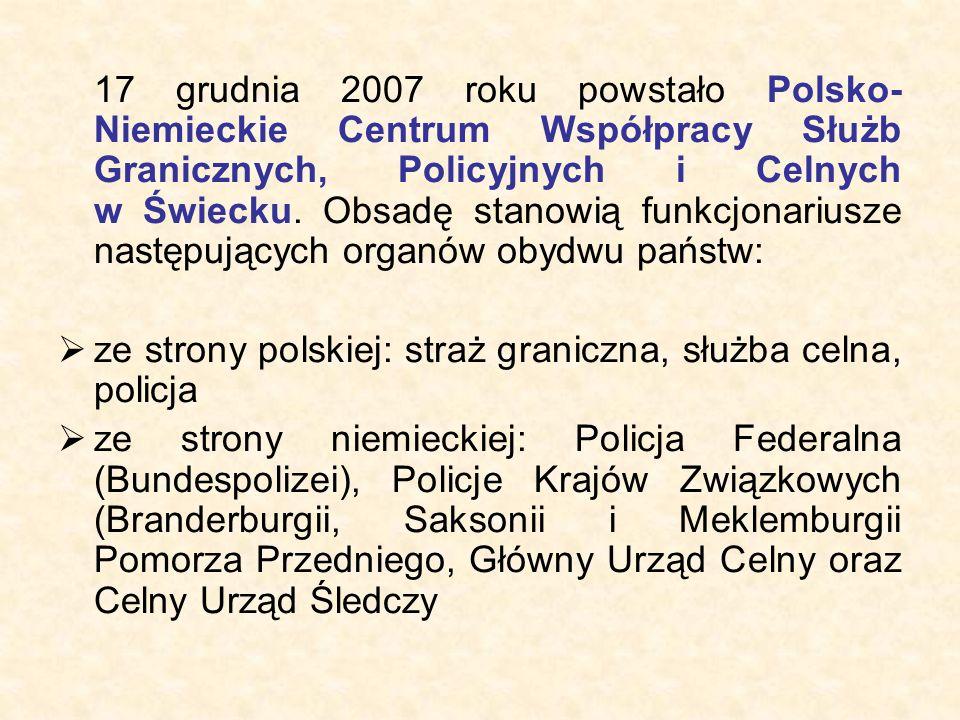 17 grudnia 2007 roku powstało Polsko- Niemieckie Centrum Współpracy Służb Granicznych, Policyjnych i Celnych w Świecku. Obsadę stanowią funkcjonariusz