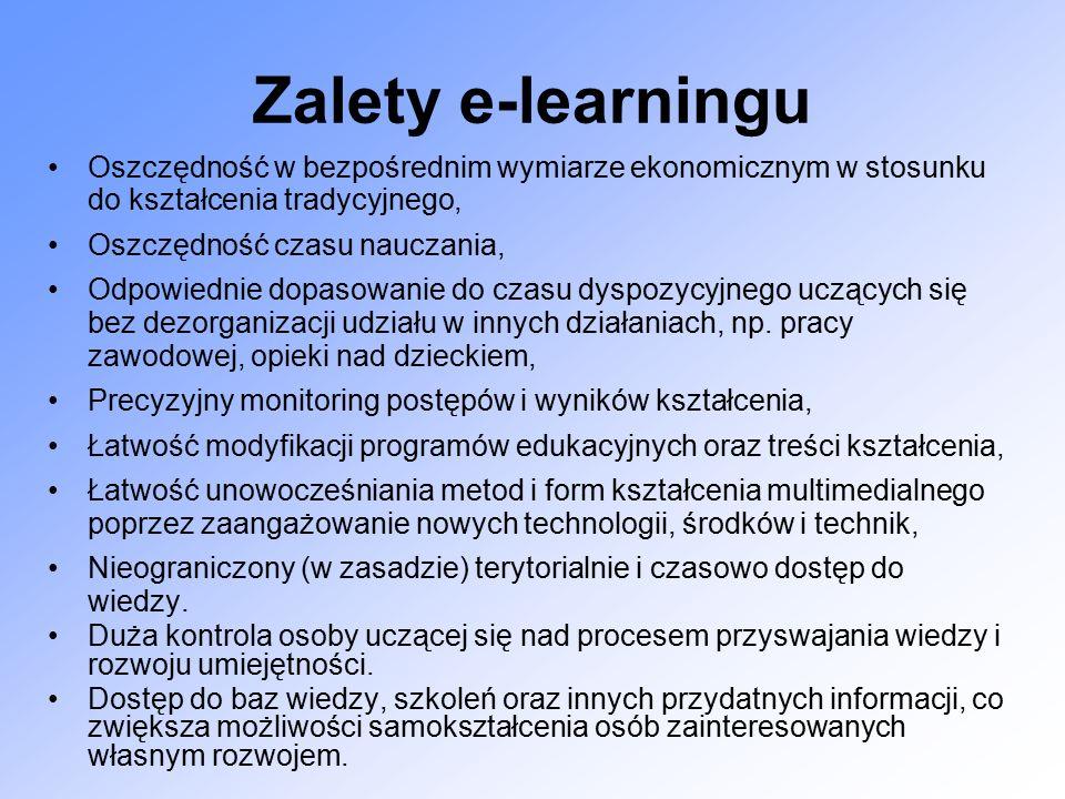 Zalety e-learningu Oszczędność w bezpośrednim wymiarze ekonomicznym w stosunku do kształcenia tradycyjnego, Oszczędność czasu nauczania, Odpowiednie dopasowanie do czasu dyspozycyjnego uczących się bez dezorganizacji udziału w innych działaniach, np.