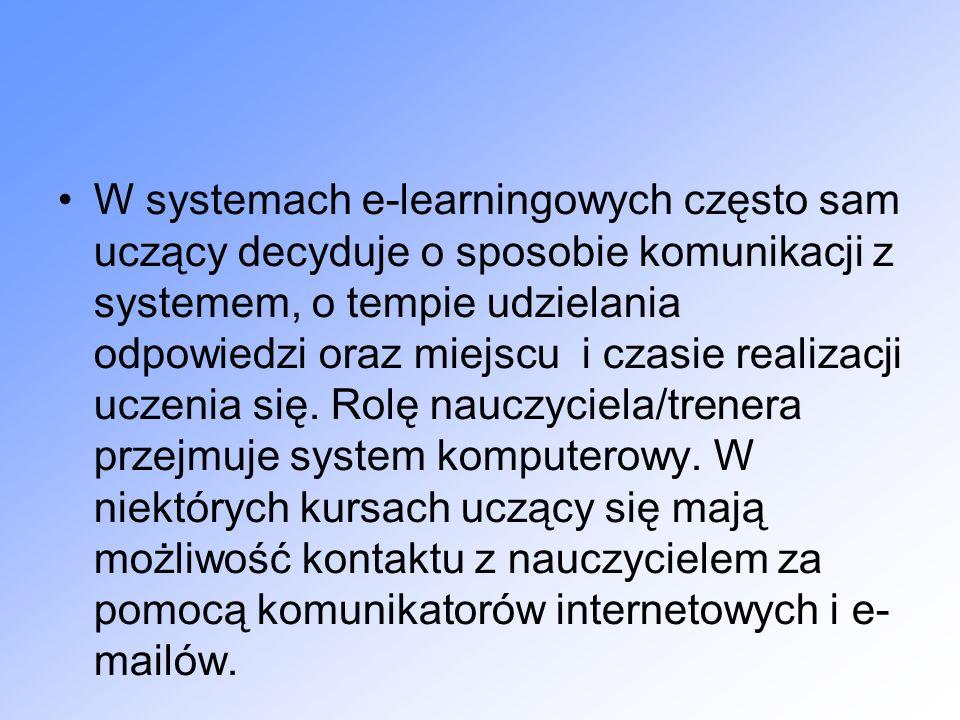 W systemach e-learningowych często sam uczący decyduje o sposobie komunikacji z systemem, o tempie udzielania odpowiedzi oraz miejscu i czasie realizacji uczenia się.