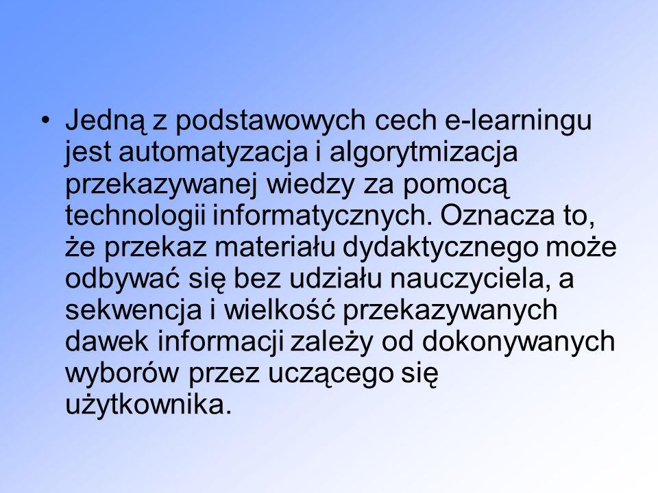 Jedną z podstawowych cech e-learningu jest automatyzacja i algorytmizacja przekazywanej wiedzy za pomocą technologii informatycznych.