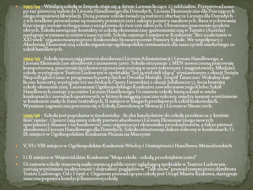 1993/94 - Wiodącą szkołą w Zespole staje się 4-letnie Liceum liczące 27 oddziałów. Przeprowadzono po raz pierwszy nabór do Liceum Handlowego dla Doros