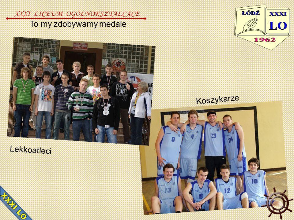 To my zdobywamy medale Lekkoatleci Koszykarze XXXI LICEUM OGÓLNOKSZTAŁCĄCE