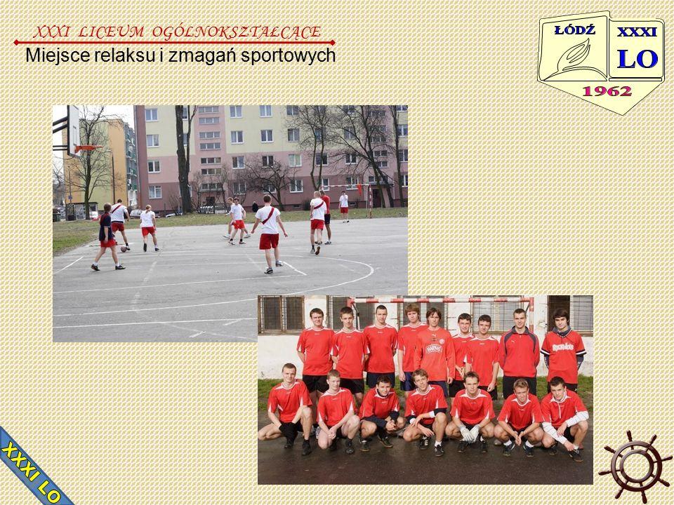 Miejsce relaksu i zmagań sportowych XXXI LICEUM OGÓLNOKSZTAŁCĄCE