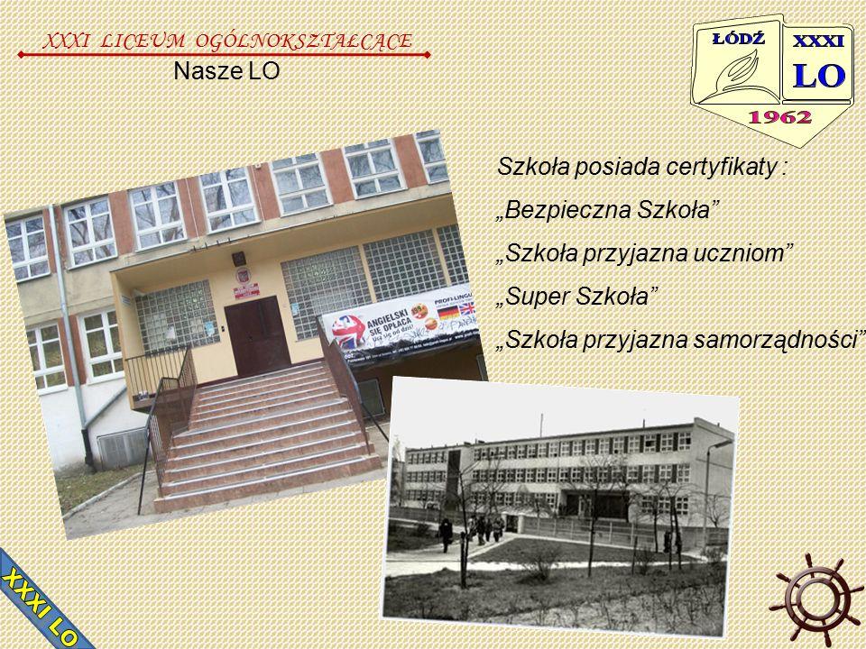 """Nasze LO Szkoła posiada certyfikaty : """"Bezpieczna Szkoła """"Szkoła przyjazna uczniom """"Super Szkoła """"Szkoła przyjazna samorządności XXXI LICEUM OGÓLNOKSZTAŁCĄCE"""