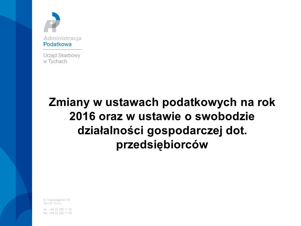 Zmiany w ustawach podatkowych na rok 2016 oraz w ustawie o swobodzie działalności gospodarczej dot. przedsiębiorców al. Niepodległości 60 43-100 Tychy
