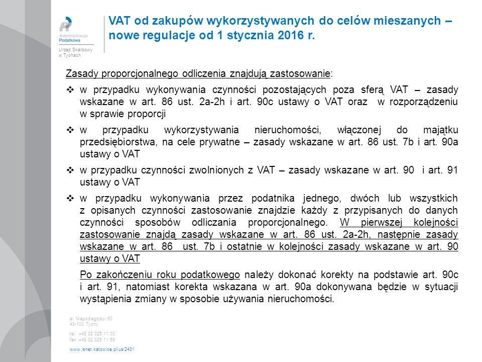 Urząd Skarbowy w Tychach al. Niepodległości 60 43-100 Tychy tel.: +48 32 325 11 00 fax :+48 32 325 11 59 www.isnet.katowice.pl/us/2431 VAT od zakupów
