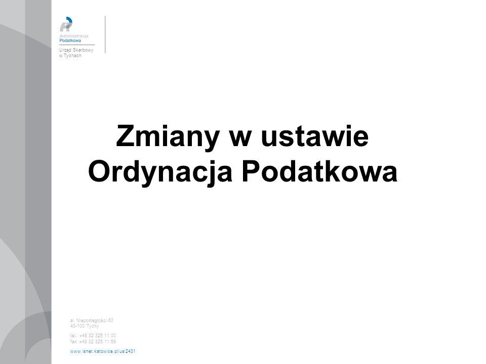 Urząd Skarbowy w Tychach al. Niepodległości 60 43-100 Tychy tel.: +48 32 325 11 00 fax :+48 32 325 11 59 www.isnet.katowice.pl/us/2431 Zmiany w ustawi