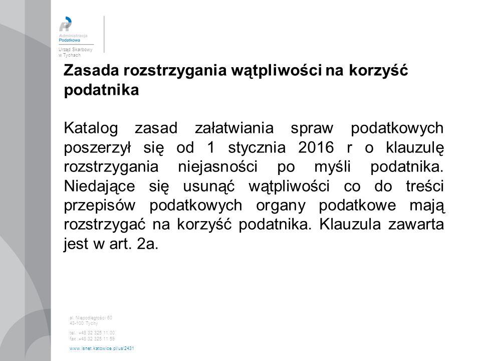 Urząd Skarbowy w Tychach al. Niepodległości 60 43-100 Tychy tel.: +48 32 325 11 00 fax :+48 32 325 11 59 www.isnet.katowice.pl/us/2431 Zasada rozstrzy