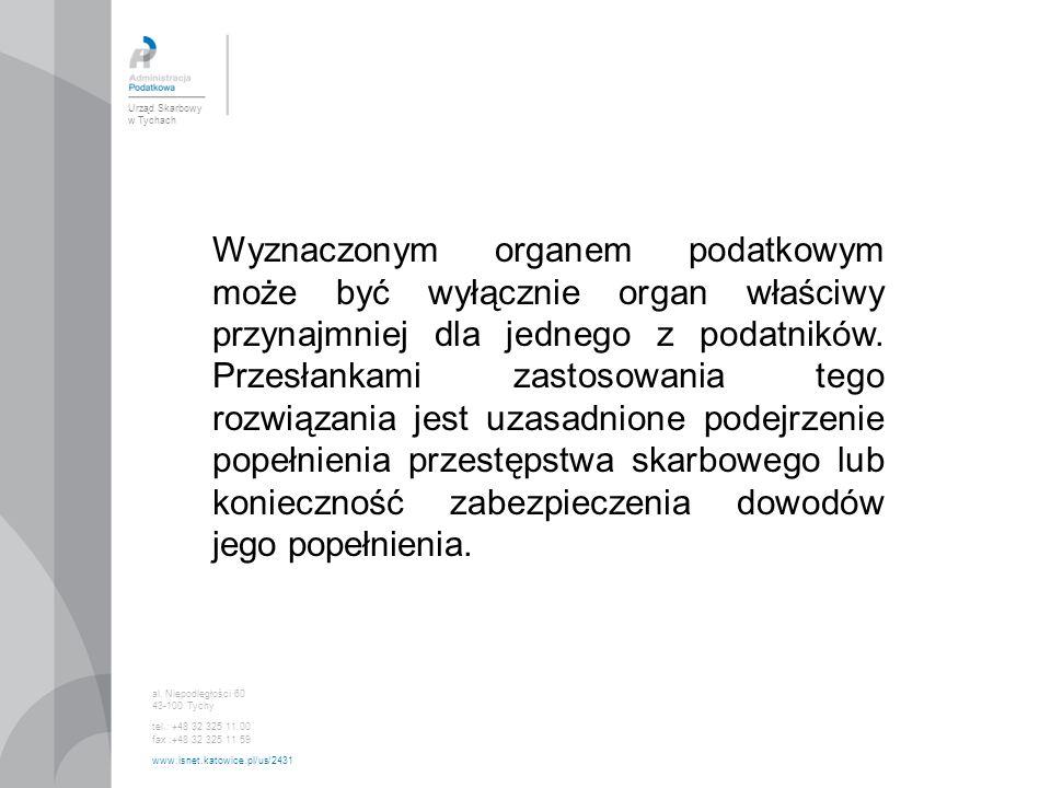 Urząd Skarbowy w Tychach al. Niepodległości 60 43-100 Tychy tel.: +48 32 325 11 00 fax :+48 32 325 11 59 www.isnet.katowice.pl/us/2431 Wyznaczonym org