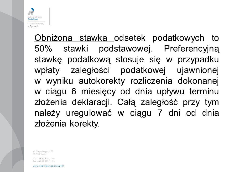 Urząd Skarbowy w Tychach al. Niepodległości 60 43-100 Tychy tel.: +48 32 325 11 00 fax :+48 32 325 11 59 www.isnet.katowice.pl/us/2431 Obniżona stawka