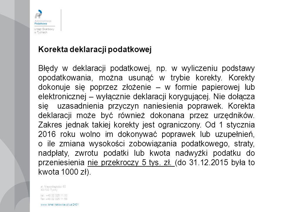 Urząd Skarbowy w Tychach al. Niepodległości 60 43-100 Tychy tel.: +48 32 325 11 00 fax :+48 32 325 11 59 www.isnet.katowice.pl/us/2431 Korekta deklara