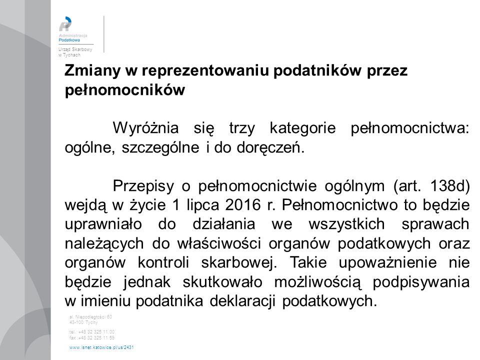Urząd Skarbowy w Tychach al. Niepodległości 60 43-100 Tychy tel.: +48 32 325 11 00 fax :+48 32 325 11 59 www.isnet.katowice.pl/us/2431 Zmiany w reprez