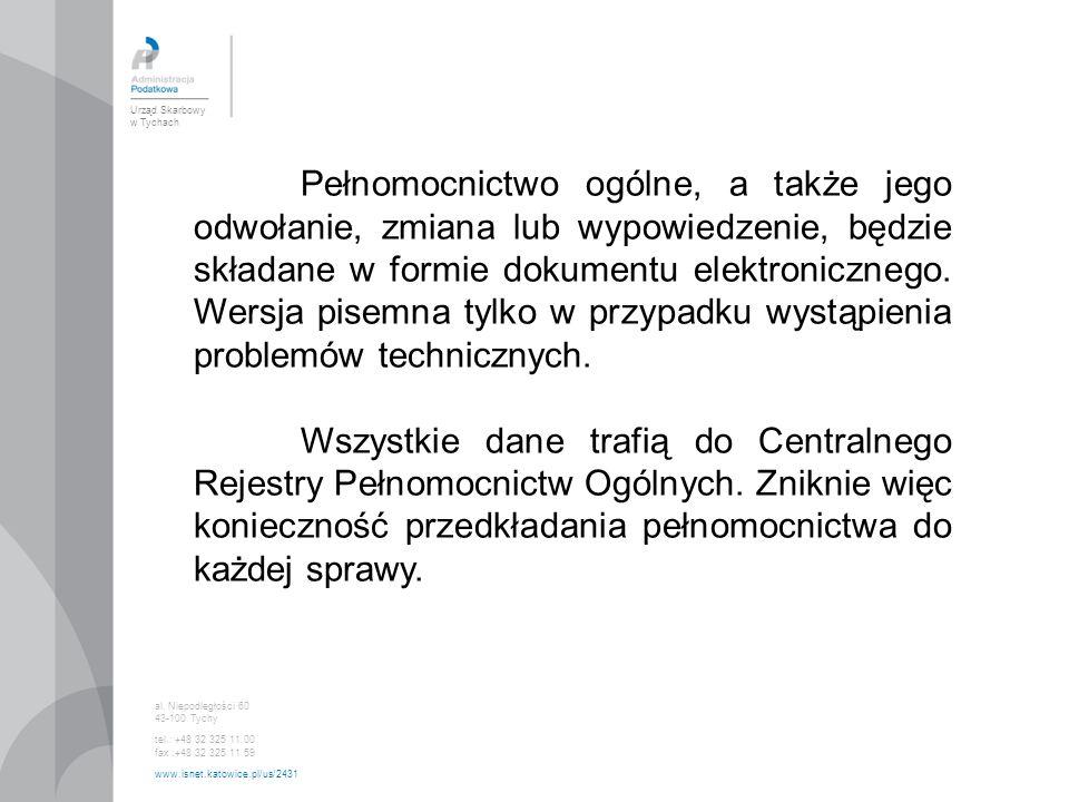 Urząd Skarbowy w Tychach al. Niepodległości 60 43-100 Tychy tel.: +48 32 325 11 00 fax :+48 32 325 11 59 www.isnet.katowice.pl/us/2431 Pełnomocnictwo