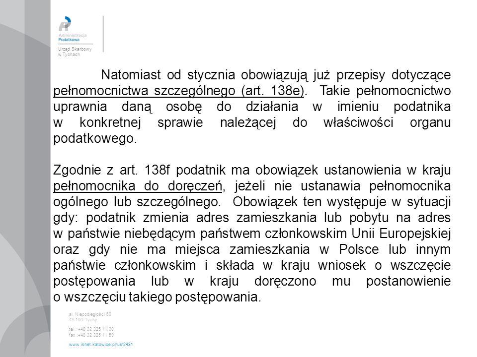 Urząd Skarbowy w Tychach al. Niepodległości 60 43-100 Tychy tel.: +48 32 325 11 00 fax :+48 32 325 11 59 www.isnet.katowice.pl/us/2431 Natomiast od st