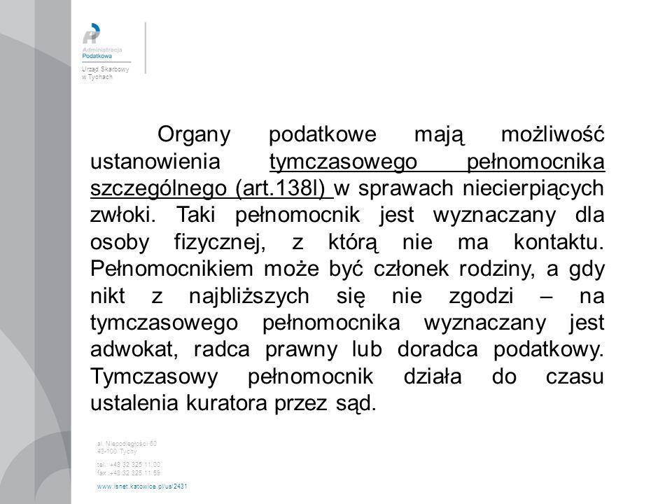 Urząd Skarbowy w Tychach al. Niepodległości 60 43-100 Tychy tel.: +48 32 325 11 00 fax :+48 32 325 11 59 www.isnet.katowice.pl/us/2431 Organy podatkow