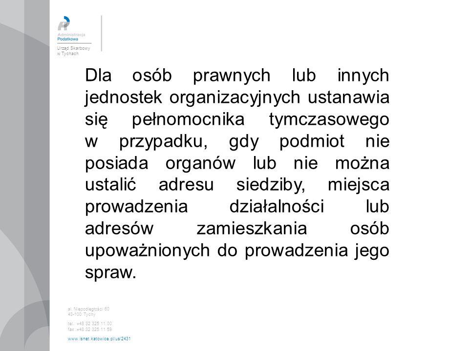 Urząd Skarbowy w Tychach al. Niepodległości 60 43-100 Tychy tel.: +48 32 325 11 00 fax :+48 32 325 11 59 www.isnet.katowice.pl/us/2431 Dla osób prawny