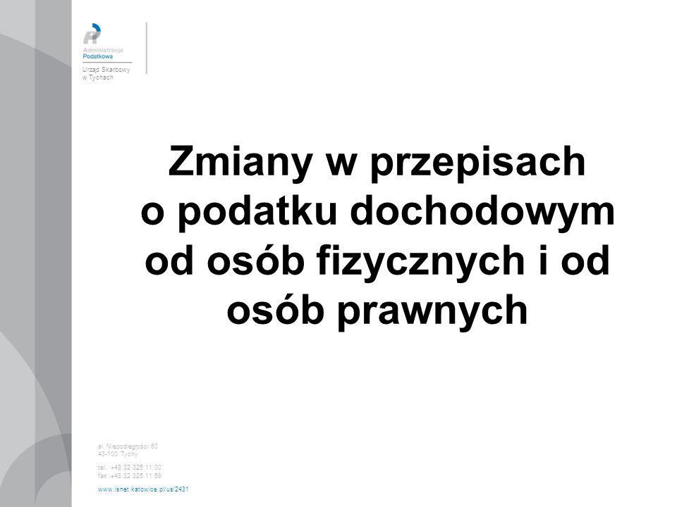 Urząd Skarbowy w Tychach al. Niepodległości 60 43-100 Tychy tel.: +48 32 325 11 00 fax :+48 32 325 11 59 www.isnet.katowice.pl/us/2431 Zmiany w przepi