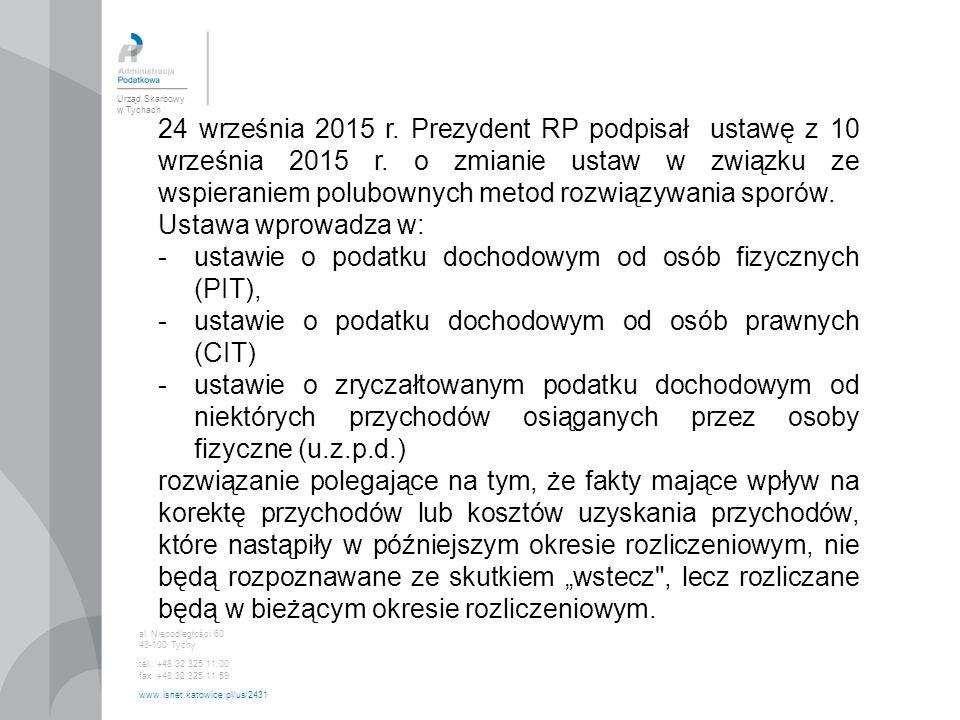 Urząd Skarbowy w Tychach al. Niepodległości 60 43-100 Tychy tel.: +48 32 325 11 00 fax :+48 32 325 11 59 www.isnet.katowice.pl/us/2431 24 września 201